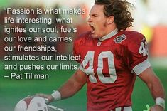 11 years this month, April Pat Tillman, was killed by friendly fire. This world needs more like men Pat Tillman, in this world! Nfl Quotes, Baseball Quotes, Sport Quotes, Qoutes, Sports Sayings, Motivational Quotes, Coach Quotes, Quotable Quotes, Quotations