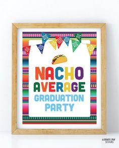Nacho Average Graduation Party Sign, Fiesta Graduation Fiesta Sign, Fiesta Theme Signs, Mexican Fiesta Ideas, Fiesta Printables Signs, Taco Graduation Open Houses, Graduation Ideas, Fiesta Party, Party Signs, Grad Parties, Unicorn Party, Nachos, Black Belt, Printables