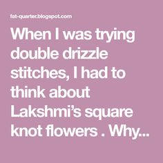 When I was trying double drizzle stitches, I had to think about Lakshmi's square knot flowers . Why not combine these two and make a square ...