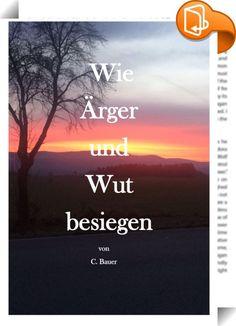 """Wie Ärger und Wut besiegen    :  Wut und Ärger sind alltägliche und normale Emotionen. Wer damit umgehen kann, muss nicht fürchten etwas zu tun oder zu sagen, was er hinterher bereuen muss. Es kommt darauf an, wie mit diesen negativen Emotionen umgegangen wird. Während einige die freigesetzte Energie nutzen, um etwas zu ändern und Probleme konstruktiv zu lösen, reagieren andere weniger kühl und besonnen. Im Gegenteil. Sie """"sehen Rot"""" oder """"ärgern sich schwarz"""", sind """"auf Hundertachtzig..."""