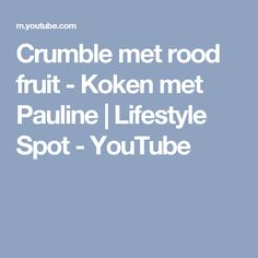 Crumble met rood fruit - Koken met Pauline | Lifestyle Spot - YouTube