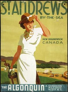 1937 Canadian Pacific poster promoting travel to St Andrews - where you can stay at the Algonquin (artwork by Norman Fraser) Lac Louise, Claudio Bravo, Golf Art, Travel Ads, Time Travel, Vintage Golf, Vintage Ladies, Canadian Travel, Canadian History
