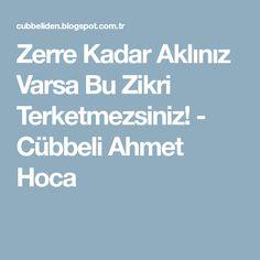Zerre Kadar Aklınız Varsa Bu Zikri Terketmezsiniz! - Cübbeli Ahmet Hoca