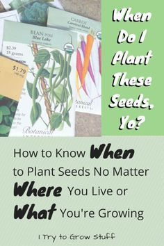 How to know when to plant seeds no matter where you live or what you're growing. Practical gardening...with humor.