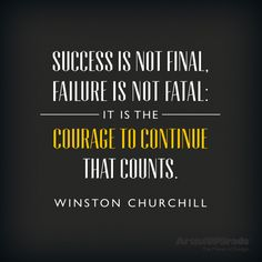 """""""Success in not final, Failure is not fatal : It is the courage to continue that counts."""" — Winston Churchill #quote #success"""
