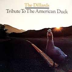 """""""Tribute To The American Duck"""" (1973, Poppy) by The Dillards."""