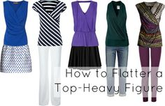 Dressing a Top-Heavy Figure: Create Curves with Color: Look for dresses and separates that are dark above the waist and light or bright below to create the illusion of a balanced figure.