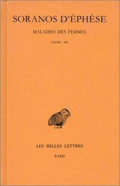 [Gynécologie / Obstétrique] Soranos d'Éphèse, Maladies des femmes. Tome III : Livre III