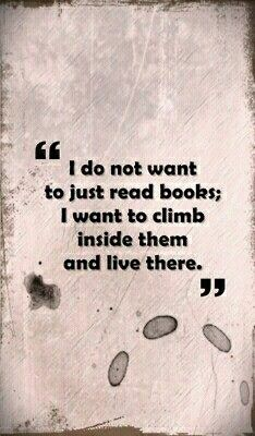 #Books I do not want to just read books; I want to climb inside them and live there. #books #reading
