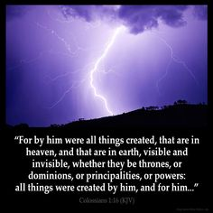 Colossians 1:16  For by him were all things created that are in heaven and that are in earth visible and invisible whether they be thrones or dominions or principalities or powers: all things were created by him and for him:  Colossians 1:16 (KJV)  from King James Version Bible (KJV Bible) http://ift.tt/1f57cXf  Filed under: Bible Verse Pic Tagged: Bible Bible Verse Bible Verse Image Bible Verse Pic Bible Verse Picture Colossians 1:16 Image King James Bible King James Version KJV KJV Bible…