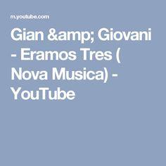Gian & Giovani - Eramos Tres ( Nova Musica) - YouTube