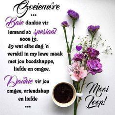 Goeie more Morning Greetings Quotes, Morning Messages, Good Morning Quotes, Morning Blessings, Morning Prayers, Baie Dankie, Lekker Dag, Good Morning Vietnam, Evening Greetings