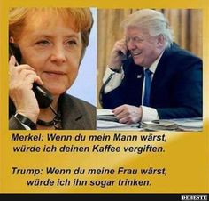 Merkel: Wenn du mein Mann wärst, würde ich deinen Kaffee vergiften.. | Lustige Bilder, Sprüche, Witze, echt lustig