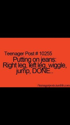 Teenage Post #29. So stinking true. Literally laughed out loud at this.