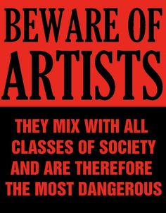 Like it. No wonder artists tend to be distrusted or revered in turns.
