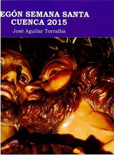 Semana Santa 2015. Pregón de la Semana Santa de Cuenca de 2015 a cargo de José Aguilar Torralba #SemanaSanta #Cuenca #JoseAguilarTorralba
