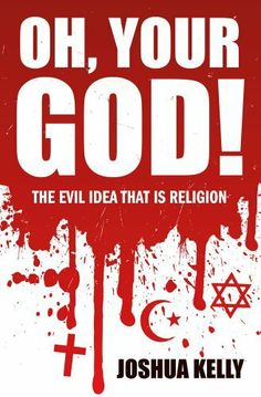 Oh, Your god!: The Evil Idea That is Religion by Joshua Kelly, http://www.amazon.com/dp/B00E5R1IZK/ref=cm_sw_r_pi_dp_EqXzsb1V9XGZW