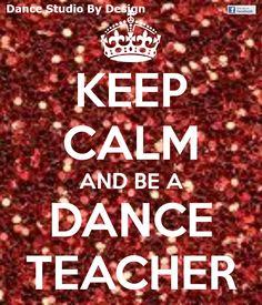 keep calm and be a dance teacher