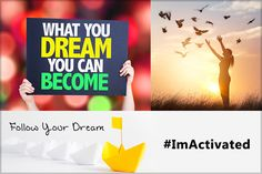 WHAT YOU DREAM YOU CAN BECOME...#ImActivated