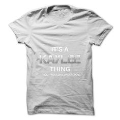 Its A KAYLEE Thing.You Wouldns Understand.Awesome Tshirt !