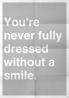 Fashion Quotes : Picture DescriptionA smile can add that extra spark to your look Smile Quotes, Cute Quotes, Great Quotes, Quotes To Live By, Happy Quotes, Quotable Quotes, Motivational Quotes, Inspirational Quotes, Dont Forget To Smile