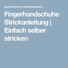 Fingerhandschuhe Strickanleitung | Einfach selber stricken