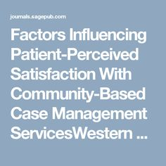 Factors Influencing Patient-Perceived Satisfaction With Community-Based Case Management ServicesWestern Journal of Nursing Research - Claire Su-Yeon Park, Eunok Park, 2017