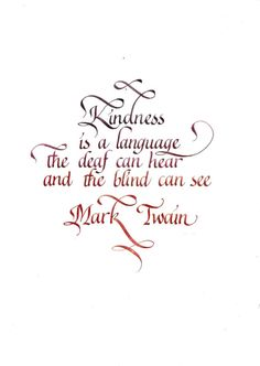 Kindness calligraphy quote - kindness is a language the deaf can hear and the blind can see - Mark Twain inspirational quote