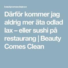 Därför kommer jag aldrig mer äta odlad lax – eller sushi på restaurang   Beauty Comes Clean