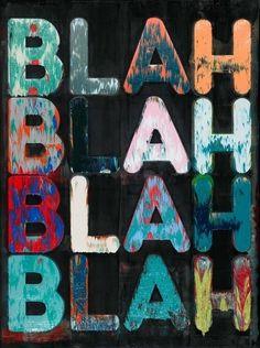 Blah, Blah, Blah. Kind of what I have all days