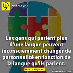 Les gens qui parlent plus d'une langue peuvent inconsciemment changer de personnalité en fonction de la langue qu'ils parlent.   Saviez Vous Que?