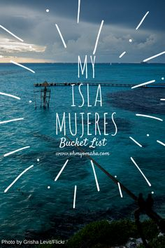 A wish list of things to do and see, plus places to eat, on the small island Isla Mujeres in Mexico. The island is a 20-minute ferry ride from Cancun.