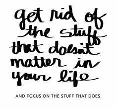 Get rid of the stuff that doesn't matter in your life, and focus on what matters. ★★★