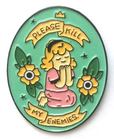 1.25 in. limited edition enamel pin with rubber clutch Artwork by Michael Sweater from the Please Destroy My Enemies book of funny comics Design also available