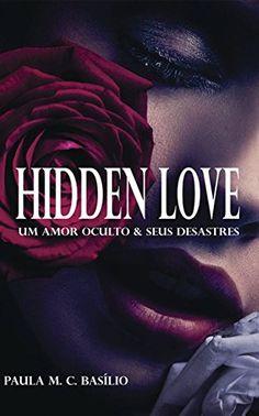 Hidden Love: Um amor oculto & seus desastres eBook: Paula M. C. Basílio, Paula M. C. Basílio: Amazon.com.br: Loja Kindle