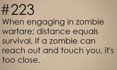 """theinevitablezombieapocalypse: """"Survival Tip: When engaging in zombie apocalypse warfare, distance equals survival. If a zombie can reach out and touch you, it's too. Zombie Survival Guide, Survival Weapons, Survival Knife, Survival Prepping, Survival Gear, Survival Skills, Survival Stuff, Survival Hacks, Zombies Survival"""