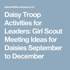 Daisy Troop Activities for Leaders: Girl Scout Meeting Ideas for Daisies September to December