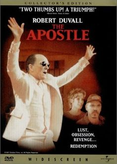 The Apostle, Robert Duvall at his best, excellent movie, drama, one mans quest of redemption and the highs and lows on the way. Recommend.