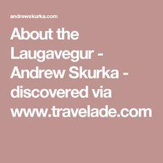 About the Laugavegur - Andrew Skurka - discovered via www.travelade.com