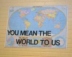 Poster made with World Map purchase at AAA (Auto Club) $3