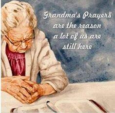 Grandma's Prayers are the reason a lot of us are still here...AMEN!