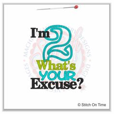 5248 Sayings : I'm 2 What's Your Excuse Applique 5x7