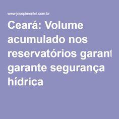 Ceará: Volume acumulado nos reservatórios garante segurança hídrica