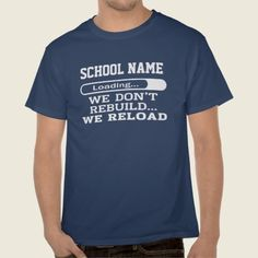 We don't rebuild...We Reload School Pride Shirt