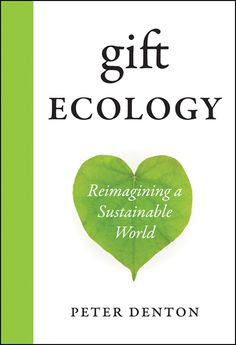 Gift Ecology: Reimagining a Sustainable World - An RMB Manifesto         In this thought-provoking work, Denton argues that the attitudes and values associated with the economics of consumption are in part to blame for our current environmental situation. The more we are able to replace an economy based on transactions with an ecology based on gifts, the more likely a sustainable future becomes.