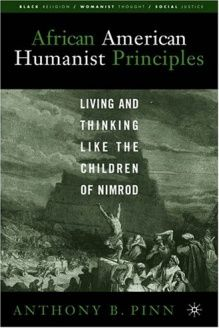 African American Humanist Principles  Living and Thinking Like the Children of Nimrod (Black Religion, Womanist Thought, Social Justice), 978-1403966247, Anthony B. Pinn, Palgrave Macmillan