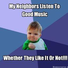 Do your neighbors listen to good music?