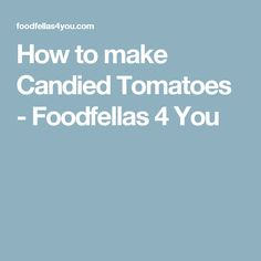 How to make Candied Tomatoes - Foodfellas 4 You