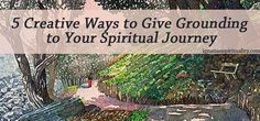 Ways to give grounding to your spiritual journey including walking prayer and spending still time outdoors