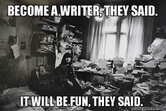 Become a writer, they said. It will be fun, they said. :D
